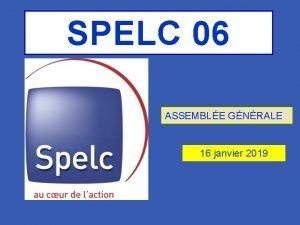 SPELC 06 ASSEMBLE GNRALE 16 janvier 2019 ASSEMBLE