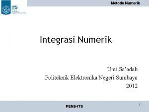 Metode Numerik Integrasi Numerik Umi Saadah Politeknik Elektronika