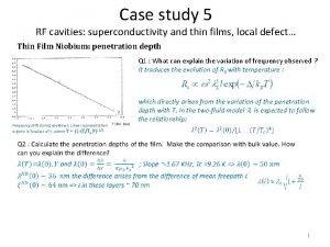 Case study 5 RF cavities superconductivity and thin