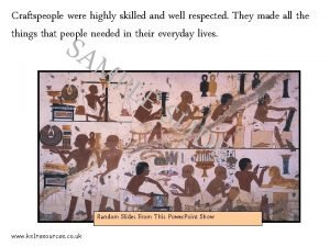 Craftspeople were highly skilled and well respected They