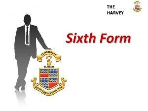 THE HARVEY Sixth Form THE HARVEY HIGHER EDUCATION