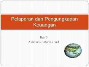 Pelaporan dan Pengungkapan Keuangan Bab 5 Akuntansi Internasional