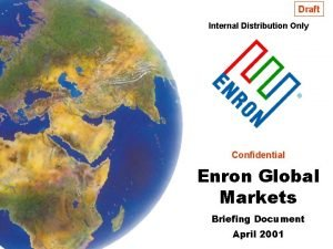 Draft Internal Distribution Only Confidential Enron Global Markets