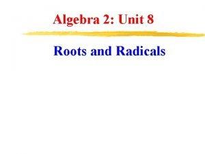 Algebra 2 Unit 8 Roots and Radicals Roots