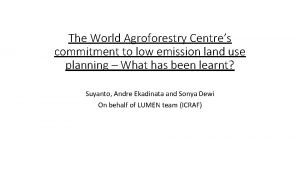 The World Agroforestry Centres commitment to low emission