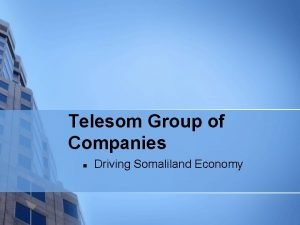 Telesom Group of Companies n Driving Somaliland Economy