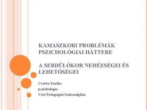 KAMASZKORI PROBLMK PSZICHOLGIAI HTTERE A SERDLKOR NEHZSGEI S