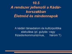 10 5 A rendszer jellemzi a Kdrkorszakban letmd