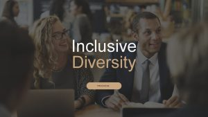 Inclusive Diversity TRAINING 2 Inclusive Diversity Learning Objectives