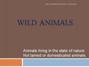 Idaho Rangeland Resource Commission WILD ANIMALS Animals living