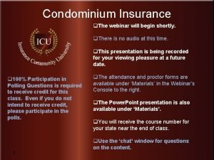 Condominium Insurance q The webinar will begin shortly