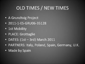 OLD TIMES NEW TIMES A Grundtvig Project 2011