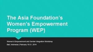 The Asia Foundations Womens Empowerment Program WEP Womens