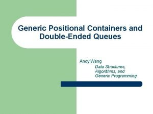 Generic Positional Containers and DoubleEnded Queues Andy Wang