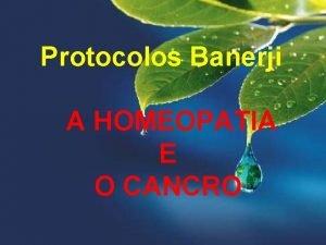 Protocolos Banerji A HOMEOPATIA E O CANCRO Protocolos