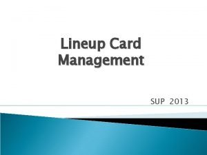 Lineup Card Management SUP 2013 The following information