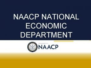 NAACP NATIONAL ECONOMIC DEPARTMENT Icebreaker Introductions NAACP National