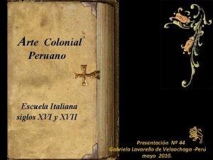 Arte Colonial Peruano Escuela Italiana siglos XVI y