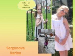 Hello I am Karina Sergunova Karina My Portfolio