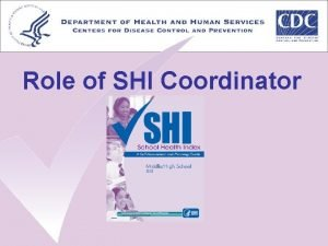 Role of SHI Coordinator Role of SHI Coordinator