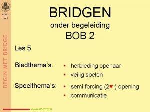 BRIDGEN BOB 2 les 5 onder begeleiding BOB