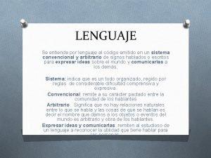 LENGUAJE Se entiende por lenguaje al cdigo emitido