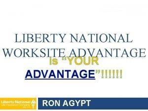 LIBERTY NATIONAL WORKSITE ADVANTAGE is YOUR ADVANTAGE RON