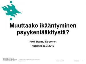 Muuttaako ikntyminen psyykenlkityst Prof Hannu Koponen Helsinki 28