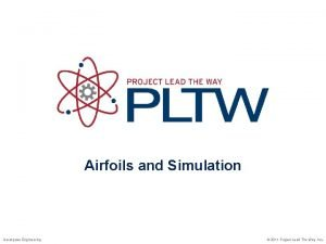 Airfoils and Simulation Aerospace Engineering 2011 Project Lead