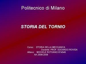 Politecnico di Milano STORIA DEL TORNIO Corso STORIA