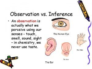 Observation vs Inference An observation is actually what