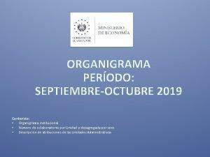 ORGANIGRAMA PERODO SEPTIEMBREOCTUBRE 2019 Contenido Organigrama institucional Nmero
