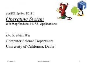 Operating System ecs 251 Spring 2012 4 MapReduce