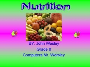 BY John Wesley Grade 8 Computers Mr Worsley