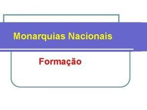 Monarquias Nacionais Formao Formao das Monarquias Nacionais l