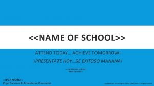 NAME OF SCHOOL ATTEND TODAY ACHIEVE TOMORROW PRESENTATE