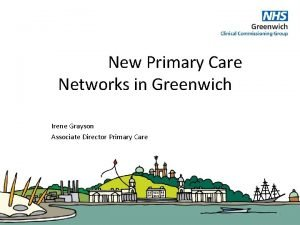 New Primary Care Networks in Greenwich Irene Grayson