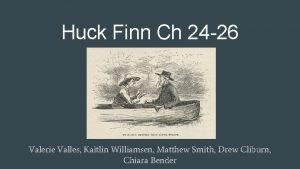 Huck Finn Ch 24 26 Valerie Valles Kaitlin