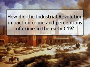 How did the Industrial Revolution impact on crime