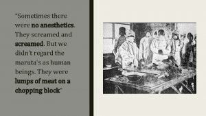 Sometimes there were no anesthetics They screamed and