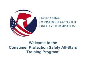United States CONSUMER PRODUCT SAFETY COMMISSION Welcome to