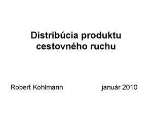 Distribcia produktu cestovnho ruchu Robert Kohlmann janur 2010