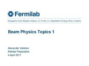 Beam Physics Topics 1 Alexander Valishev Retreat Preparation