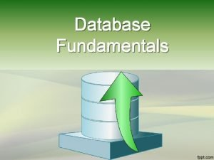 Database Fundamentals Databases A database is a collection