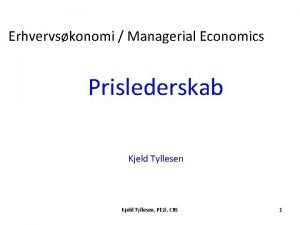 Erhvervskonomi Managerial Economics Prislederskab Kjeld Tyllesen PE CBS