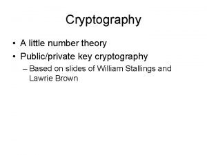 Cryptography A little number theory Publicprivate key cryptography