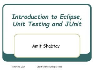 Introduction to Eclipse Unit Testing and JUnit Amit