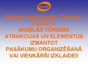 Radoo ideju centrs Orans PIEDV MOBILS TRISMA ATRAKCIJAS