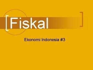 Fiskal Ekonomi Indonesia 3 kebijakan fiskal n n