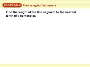 EXAMPLE 2 Measuring in Centimeters Find the length